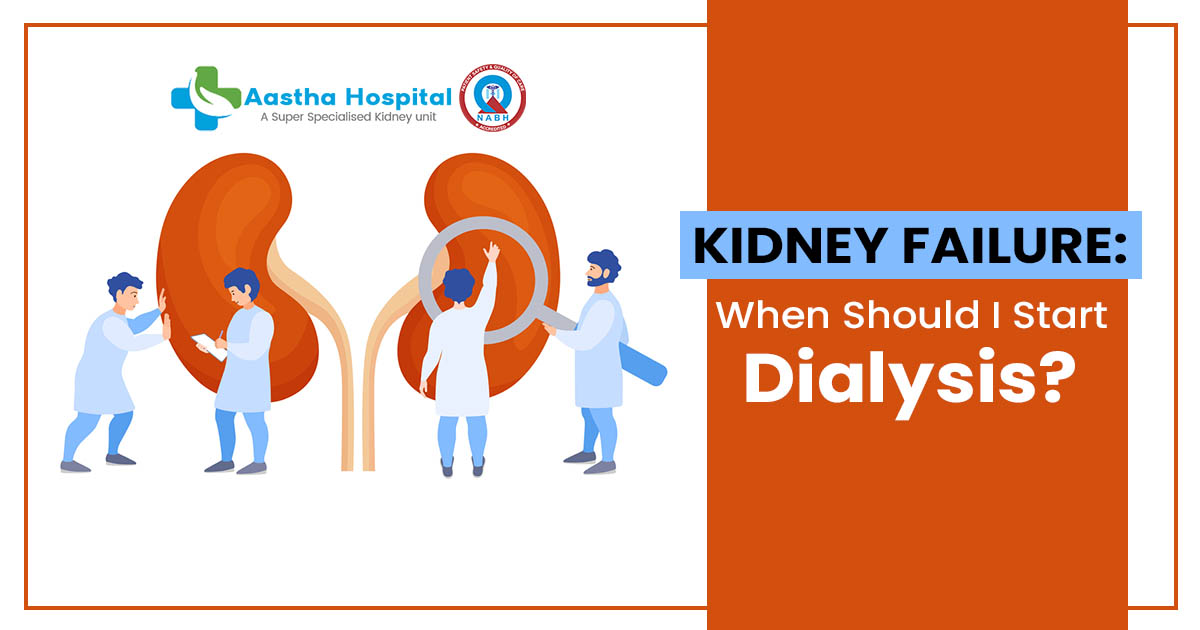 Kidney Failure When Should I Start Dialysis
