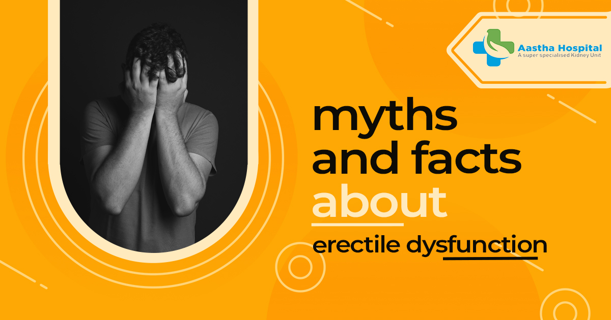 What are the top myths and facts which revolve around Erectile Dysfunction