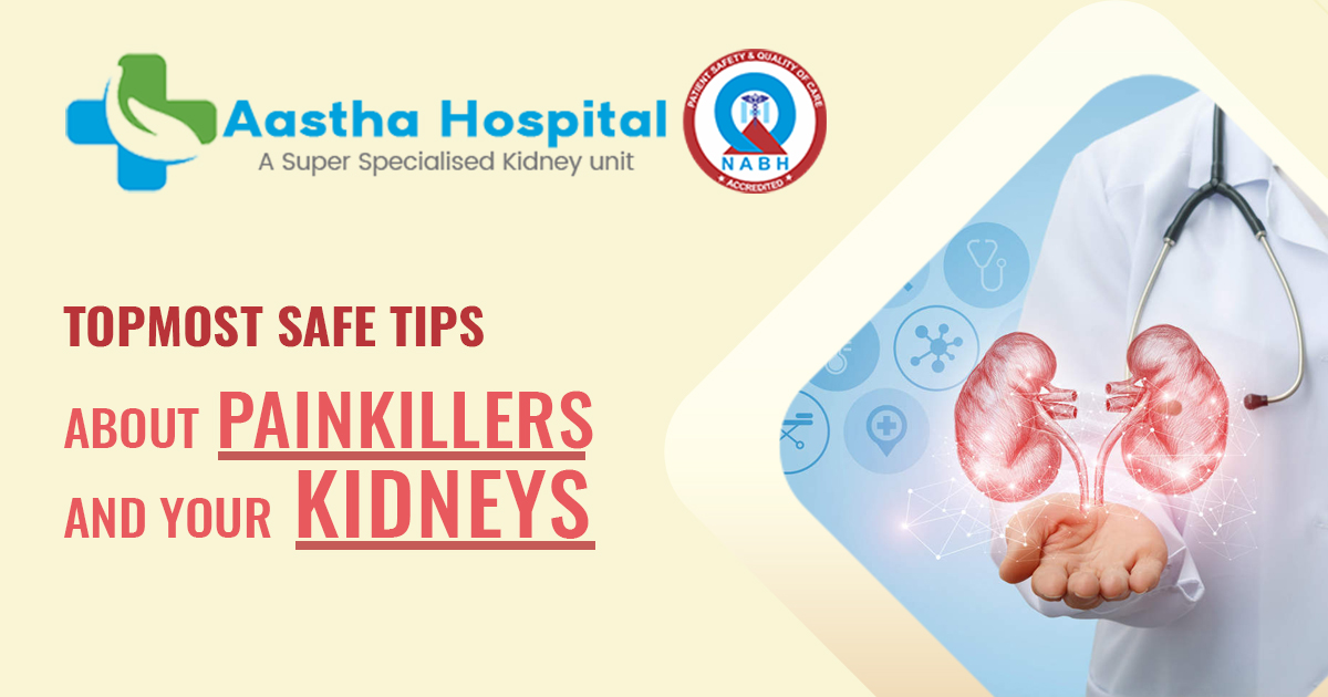 What are the topmost safe tips about painkillers and your kidneys