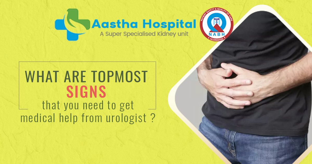 What are the topmost signs that you need to get medical help from a Urologist