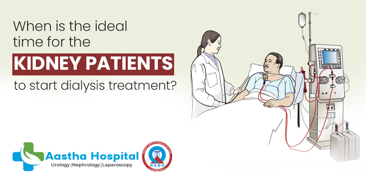 When is the ideal time for the kidney patients to start dialysis treatment