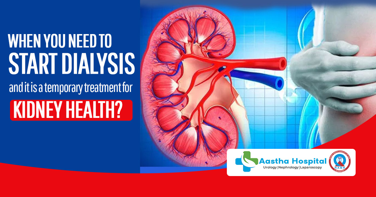 When you need to start dialysis and it is a temporary treatment for kidney health